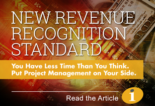 New Revenue Recognition Standard - Put project management on your side. Click to read article.