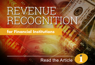 Revenue Recognition for Financial Institutions. Click to read article.