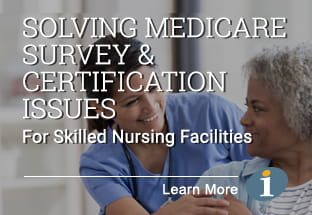 Your Skilled Nursing Facility Can Solve Medicare Survey and Certification Issues