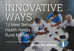 Innovative ways to meet behavioral health needs in a rural market - read the ebook