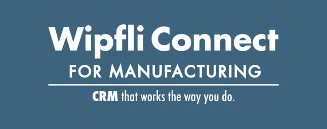 WipfliConnect for Manufacturing CRM Accelerator