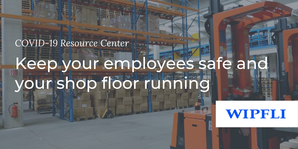 5 Covid 19 Policies To Keep Your Shop Floor Running Wipfli