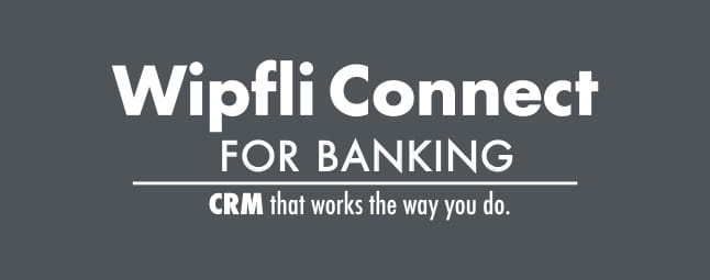 WipfliConnect for Banking CRM Accelerator