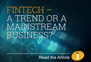 FinTech - A trend or a mainstream business? Click to read the article.